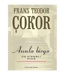 Frans Teodor Çokor - Axınla birgə