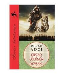 Murad Adcı - Qıpçaq çölünün yovşanı
