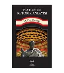 Mehmet Akif Duman - Platon'un Retorik Anlayışı