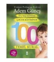 Adem Güneş - Çocuk Eğitiminde 100 Temel Kural 0-6 yaş