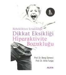 Atilla Turgay - Bebeklikten Erişkinliğe Dikkat Eksikliği Hiperaktivite Bozukluğu