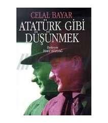 Celal Bayar - Atatürk gibi düşünmek