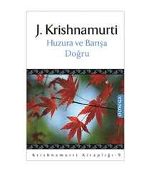 J. Krishnamurti - Huzura ve Barışa Doğru