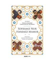 Soframız Nur Hanemiz Mamur, Osmanlı Maddi Kültüründe Yemek ve Barınak