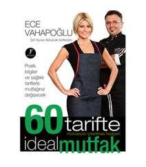 Ece Vahapoğlu - 60 Tarifte İdeal Mutfak