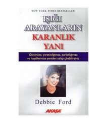 Debbie Ford - Işığı Arayanların Karanlık Yanı
