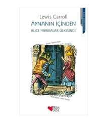 Lewis Carroll - Aynanın İçinden - Alice Harikalar Ülkesinde