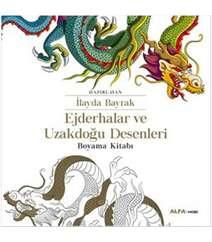 İlayda Bayrak - Ejderhalar ve Uzakdoğu Desenleri Boyama Kitabı