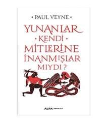 Paul Veyne - Yunanlar Kendi Mitlerine İnanmışlar Mıydı?