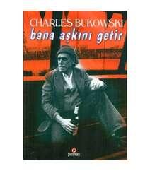 Charles Bukowski - Bana Aşkını Getir
