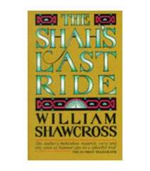 William Shawcross - The shahs last ride