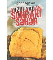 Şərif Ağayar - Arzulardan Sonrakı Şəhər
