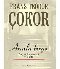 Frans Teodor Çokor AXINLA BİRGƏ