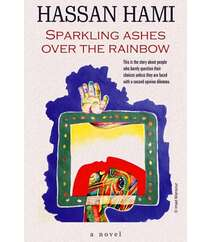 Hassan Hami SPARKLING ASHES OVER THE RAINBOW
