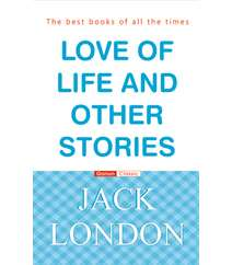 Jack London LOVE OF LIFE AND OTHER STORIES