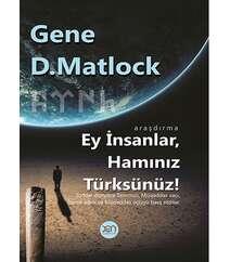 Gene D.Matlock - Ey İnsanlar, Hamınız Türksünüz!