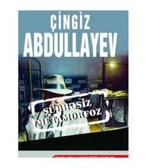 Çingiz Abdullayev – Şübhəsiz metamorfoz