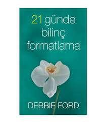 Debbie Ford – 21 günde bilinç formatlama